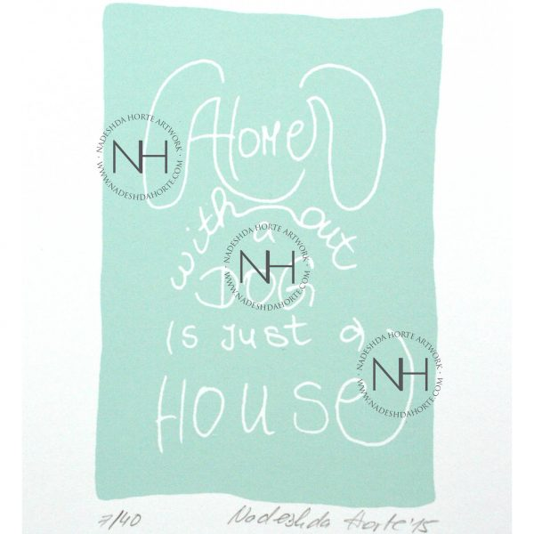 A home without a dog is just a house, Blau, Siebdruck, Nadeshda Horte